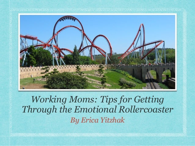 Working Moms: Tips for Getting Through the Emotional Rollercoaster By Erica Yitzhak