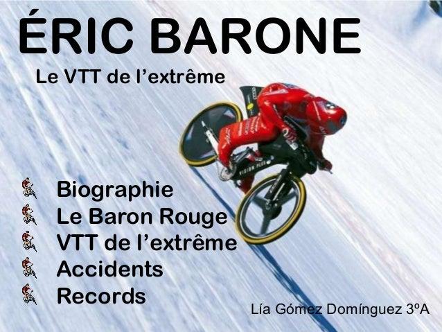 Biographie Le Baron Rouge VTT de l'extrême Accidents Records ÉRIC BARONE Le VTT de l'extrême Lía Gómez Domínguez 3ºA
