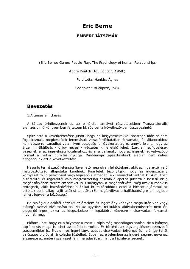 - 1 - Eric Berne EMBERI JÁTSZMÁK (Eric Berne: Games People Play. The Psychology of human Relationships Andre Deutch Ltd., ...