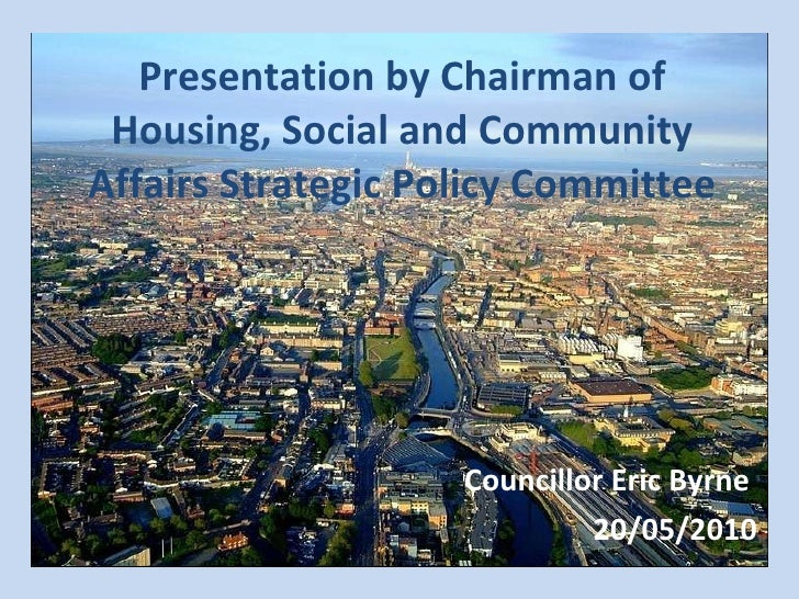 Presentation by Chairman of Housing, Social and Community Affairs Strategic Policy Committee Councillor Eric Byrne  20/05/...