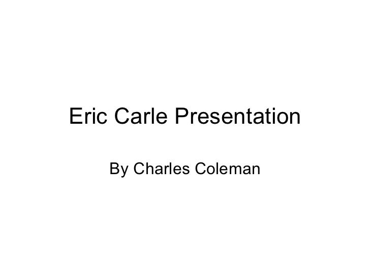 Eric Carle Presentation By Charles Coleman