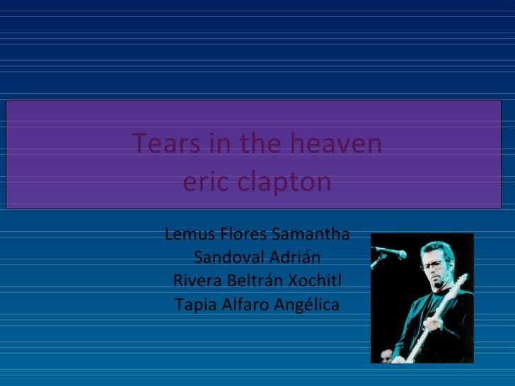 Tears in the heaven eric clapton Lemus Flores Samantha Sandoval Adrián Rivera Beltrán Xochitl Tapia Alfaro Angélica