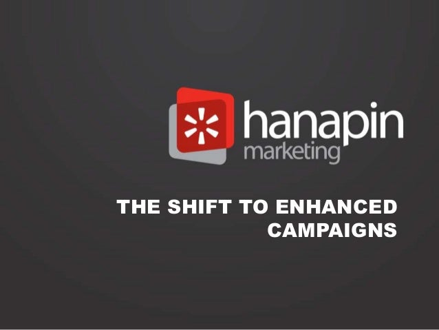 THE SHIFT TO ENHANCED CAMPAIGNS