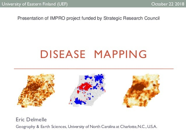 DISEASE MAPPING Eric Delmelle Geography & Earth Sciences, University of North Carolina at Charlotte,N.C.,U.S.A. University...