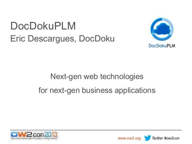 DocDokuPLM Eric Descargues, DocDoku  Next-gen web technologies for next-gen business applications  www.ow2.org  Twitter #o...