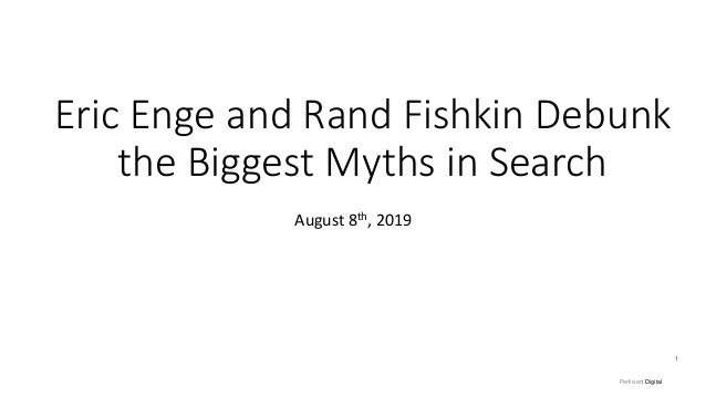 Perficient Digital Eric Enge and Rand Fishkin Debunk the Biggest Myths in Search August 8th, 2019 1