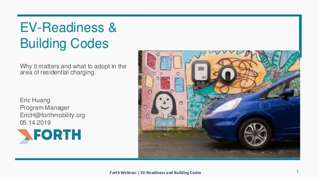 Forth Webinar | EV-Readiness and Building Codes Why it matters and what to adopt in the area of residential charging. Eric...