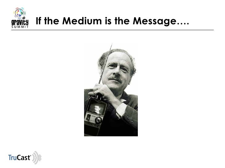 If the Medium is the Message….