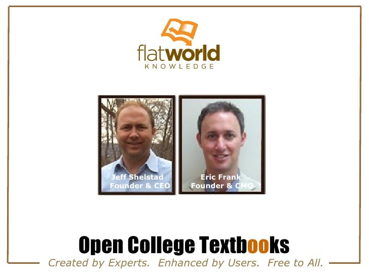 Open College Textb oo ks Created by Experts.  Enhanced by Users.  Free to All. Eric Frank  Founder & CMO Jeff Shelstad  Fo...