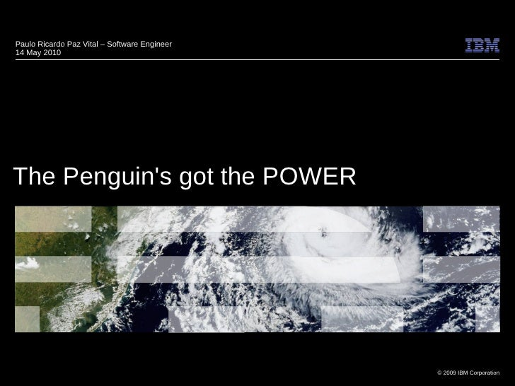 Paulo Ricardo Paz Vital – Software Engineer 14 May 2010     The Penguin's got the POWER                                   ...