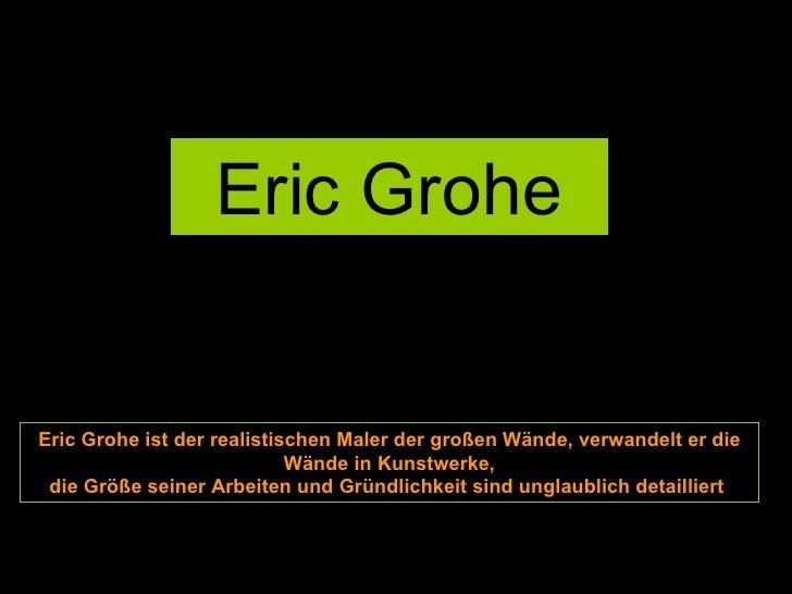 Eric Grohe Eric Grohe ist der realistischen Maler der großen Wände, verwandelt er die Wände in Kunstwerke, die Größe seine...