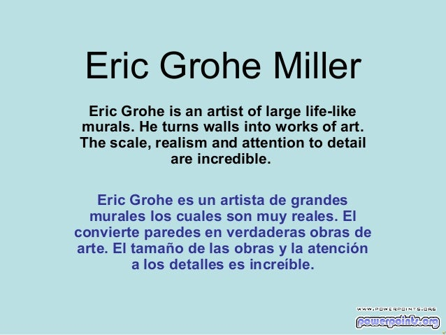 Eric Grohe Miller Eric Grohe is an artist of large life-like murals. He turns walls into works of art. The scale, realism ...