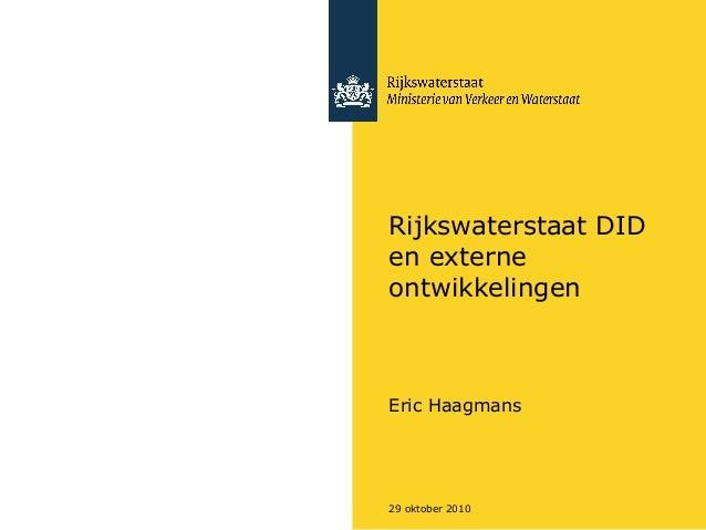 29 oktober 2010 Rijkswaterstaat DID en externe ontwikkelingen Eric Haagmans
