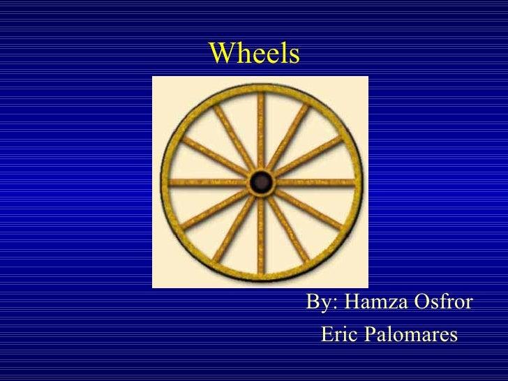 Wheels By: Hamza Osfror Eric Palomares