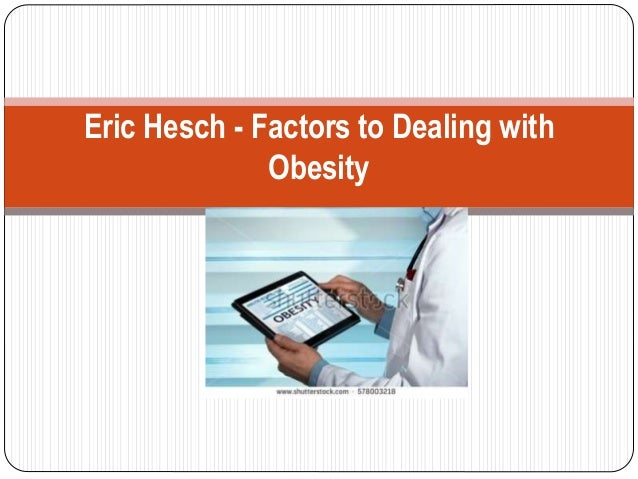 Eric Hesch - Factors to Dealing with Obesity
