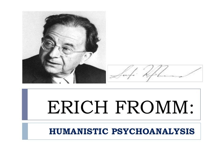 ERICH FROMM:HUMANISTIC PSYCHOANALYSIS
