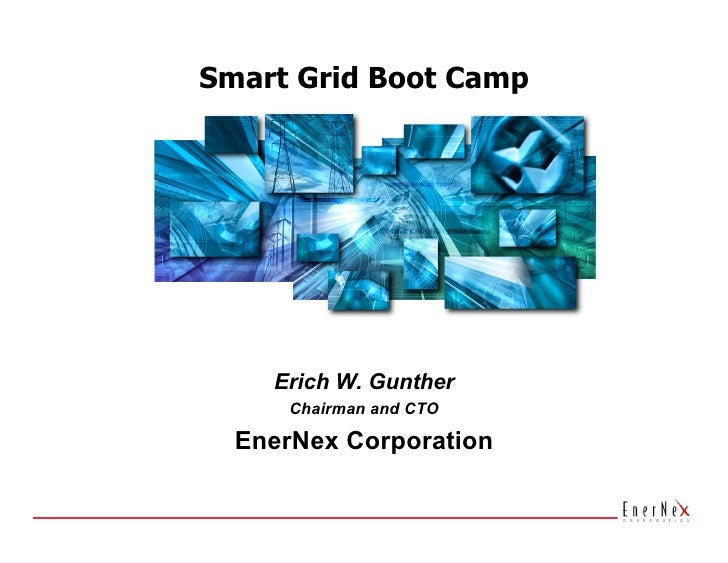Smart Grid Boot Camp         Erich W. Gunther       Chairman and CTO    EnerNex Corporation