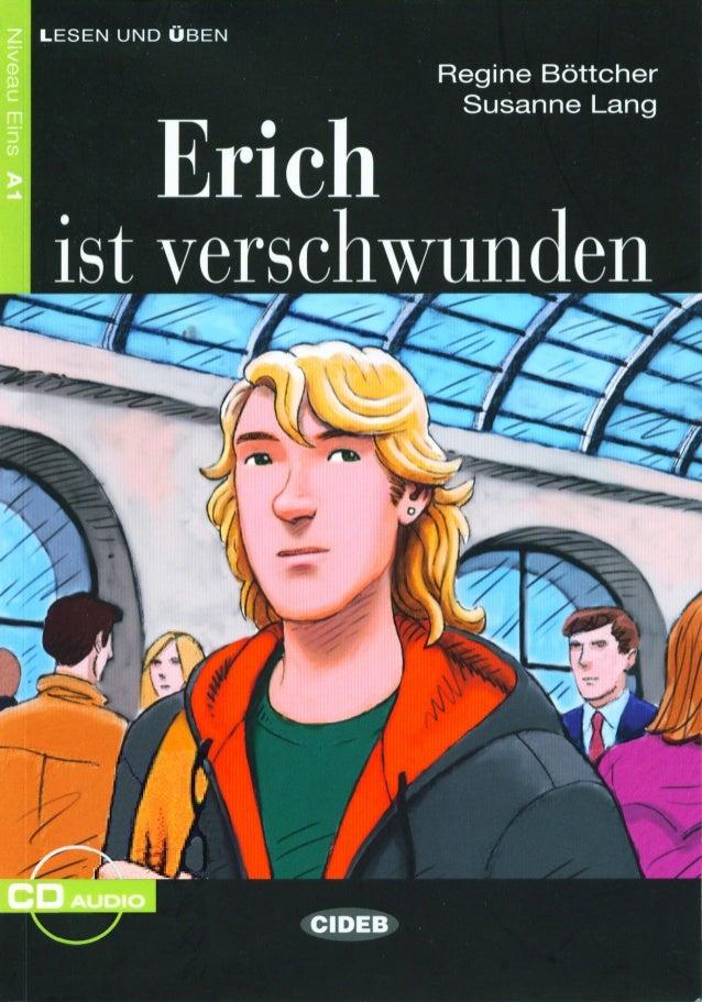 Erich ist verschwunden.