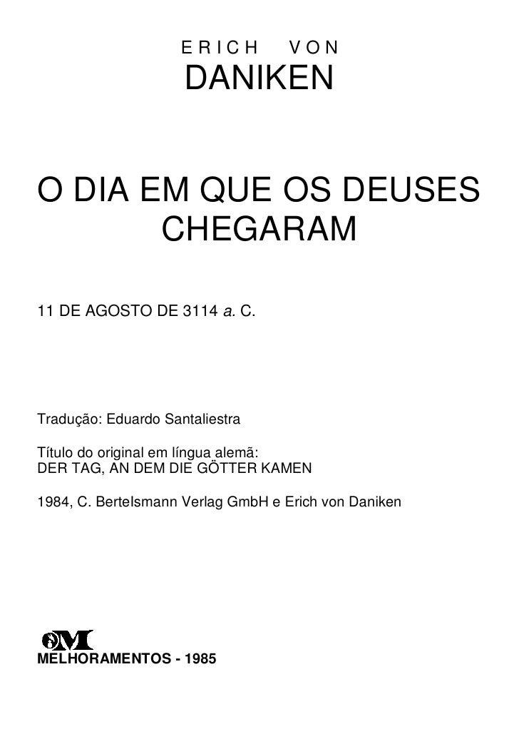ERICH         VON                      DANIKEN   O DIA EM QUE OS DEUSES        CHEGARAM  11 DE AGOSTO DE 3114 a. C.     Tr...