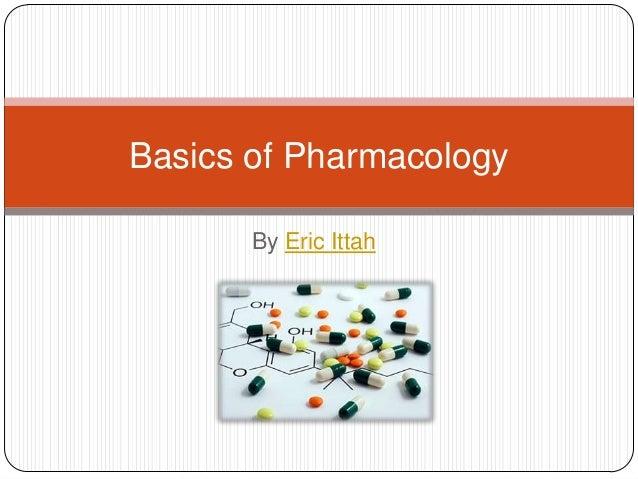 By Eric Ittah Basics of Pharmacology