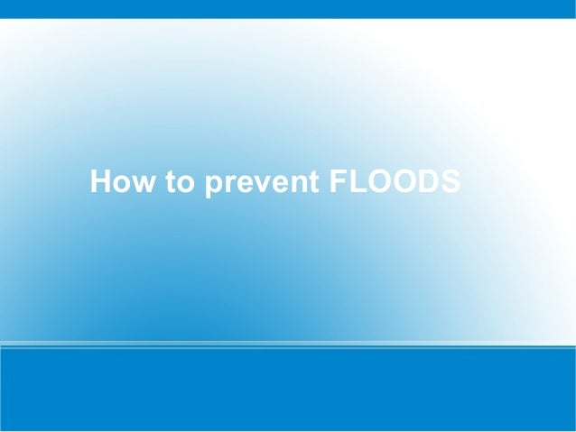 How to prevent FLOODS
