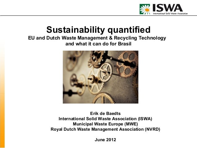 Sustainability quantifiedEU and Dutch Waste Management & Recycling Technology              and what it can do for Brasil  ...