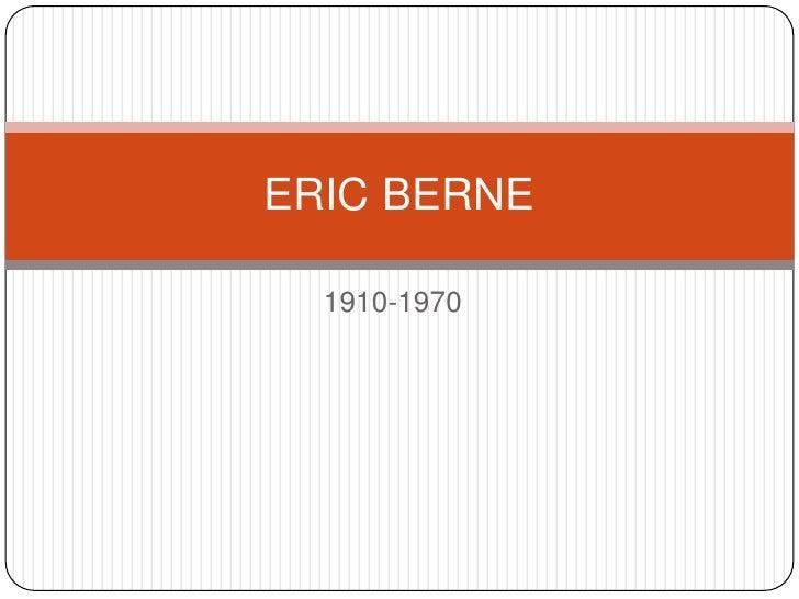 1910-1970<br />ERIC BERNE<br />