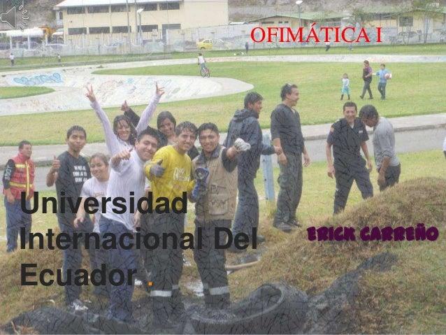Universidad Internacional Del Ecuador . ERICK CARREÑO OFIMÁTICA I