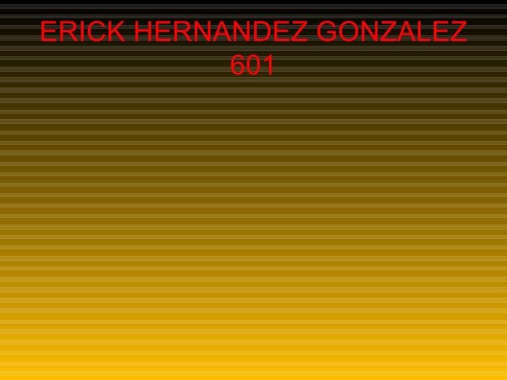 ERICK HERNANDEZ GONZALEZ 601