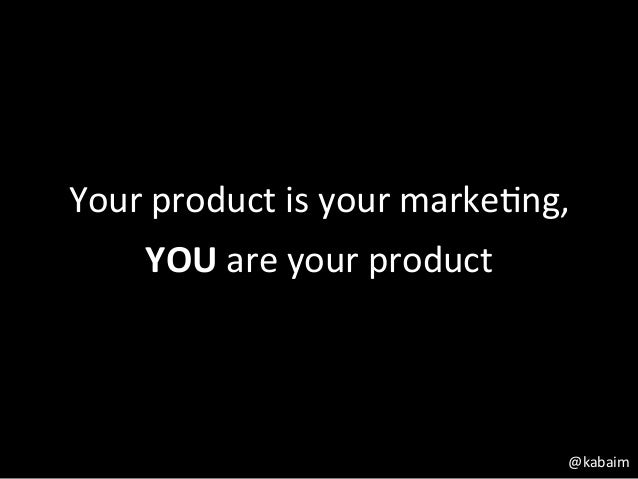 Your product is your marke1ng,       YOU are your product                                              @...