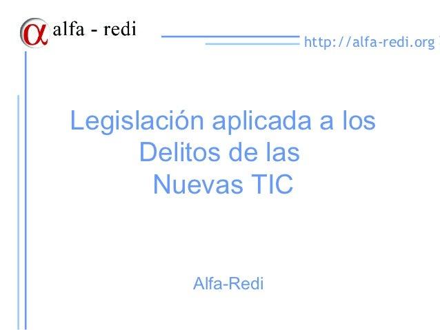 http://alfa-redi.orgLegislación aplicada a los      Delitos de las       Nuevas TIC          Alfa-Redi