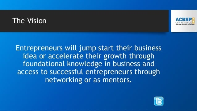 The Vision Entrepreneurs will jump start their business idea or accelerate their growth through foundational knowledge in ...