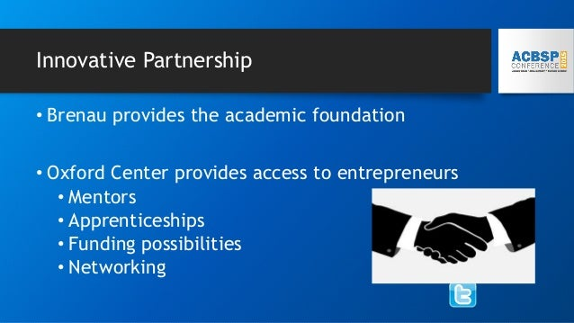 Innovative Partnership • Brenau provides the academic foundation • Oxford Center provides access to entrepreneurs • Mentor...