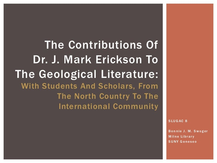 The Contributions Of   Dr. J. Mark Erickson ToThe Geological Literature: With Students And Scholars, From         The Nort...
