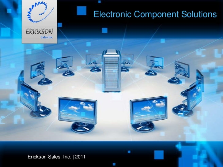 Electronic Component Solutions<br />Erickson Sales, Inc.   2011<br />