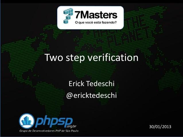 Two step verification    Erick Tedeschi    @ericktedeschi                        30/01/2013