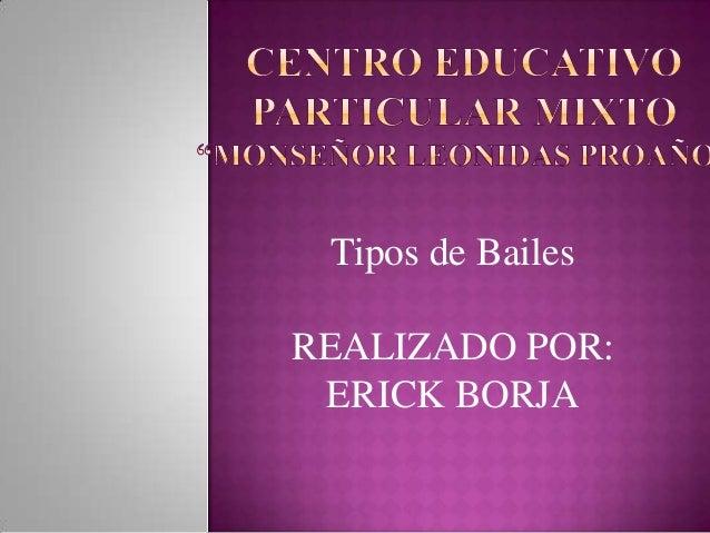 Tipos de BailesREALIZADO POR: ERICK BORJA
