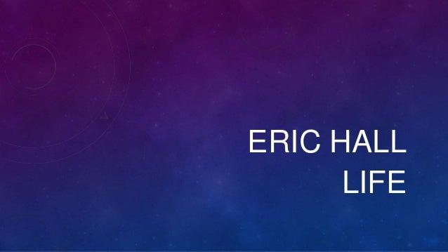 ERIC HALL LIFE