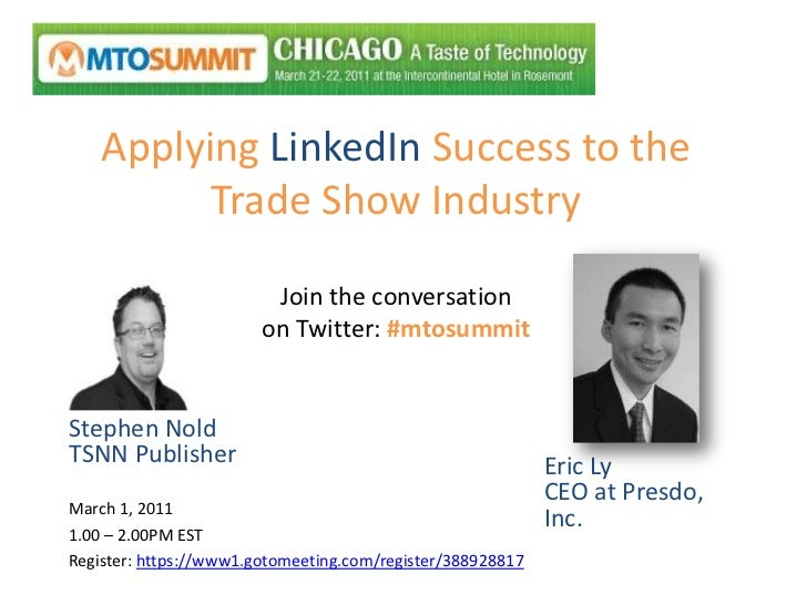 Applying LinkedIn Success to the Trade Show IndustryJoin the conversationon Twitter: #mtosummit<br />Stephen NoldTSNN Publ...