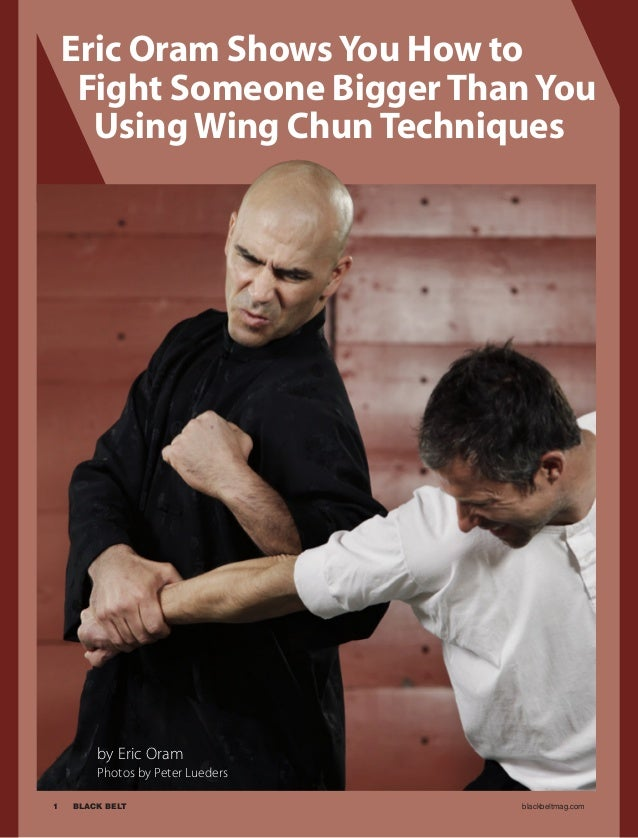 1	 BLACK BELT 	 blackbeltmag.com Eric Oram Shows You How to Fight Someone Bigger Than You Using Wing Chun Techniques by Er...