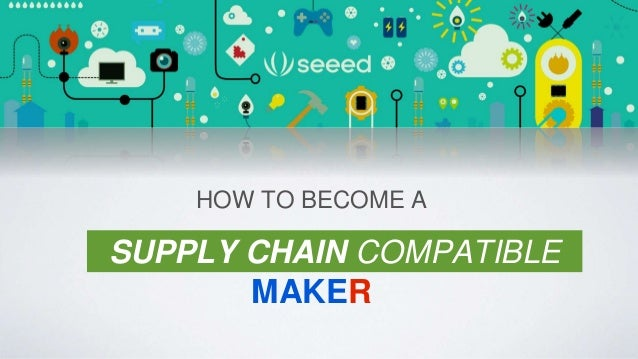 HOW TO BECOME A  SUPPLY CHAIN COMPATIBLE  MAKER