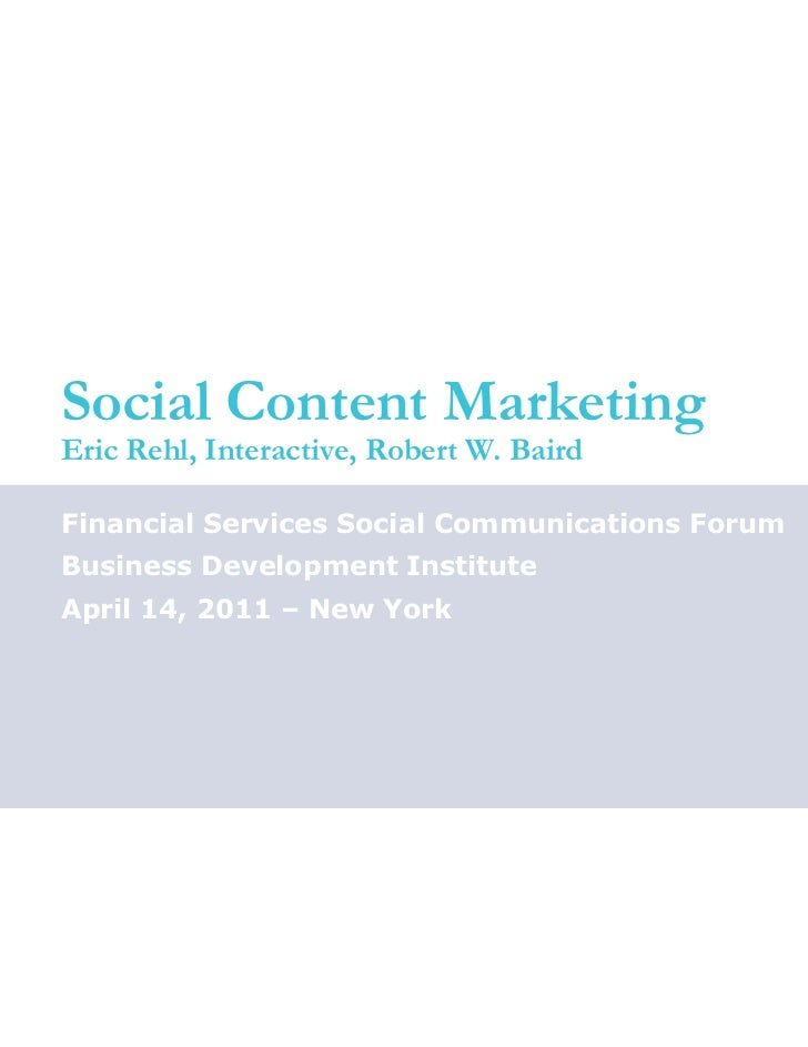 Social Content MarketingEric Rehl, Interactive, Robert W. BairdFinancial Services Social Communications ForumBusiness Deve...