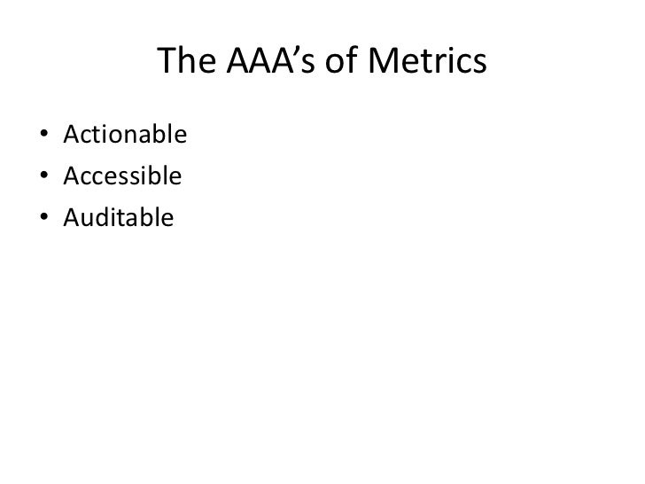 The AAA's of Metrics • Actionable • Accessible • Auditable