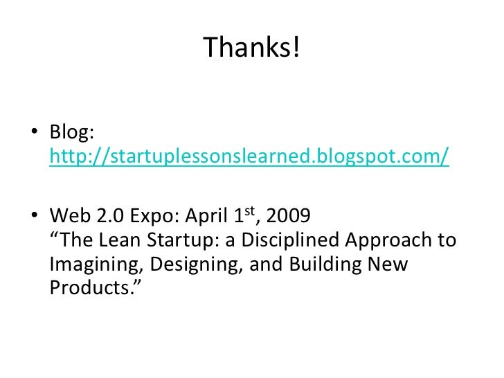 """Thanks!  • Blog:   http://startuplessonslearned.blogspot.com/  • Web 2.0 Expo: April 1st, 2009   """"The Lean Startup: a Disc..."""