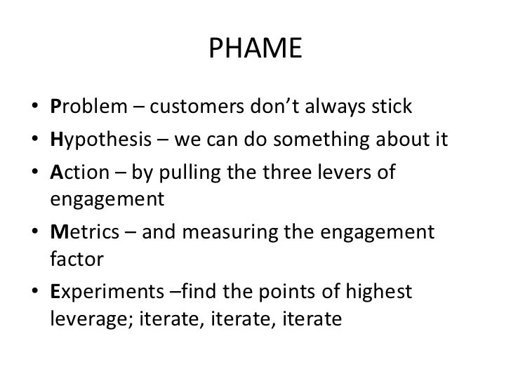 PHAME • Problem – customers don't always stick • Hypothesis – we can do something about it • Action – by pulling the three...