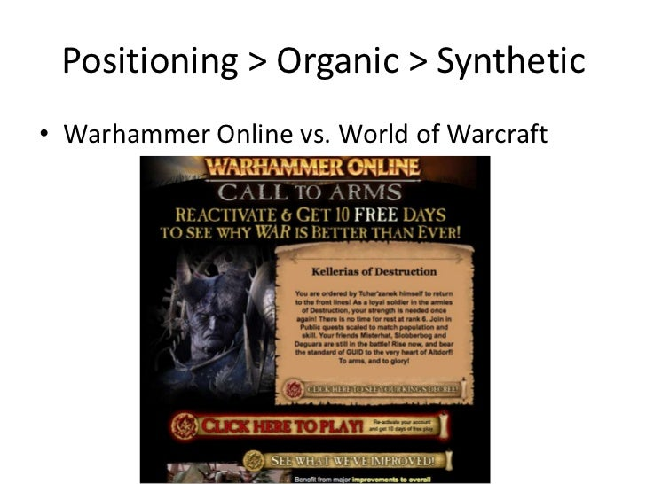 Positioning > Organic > Synthetic • Warhammer Online vs. World of Warcraft