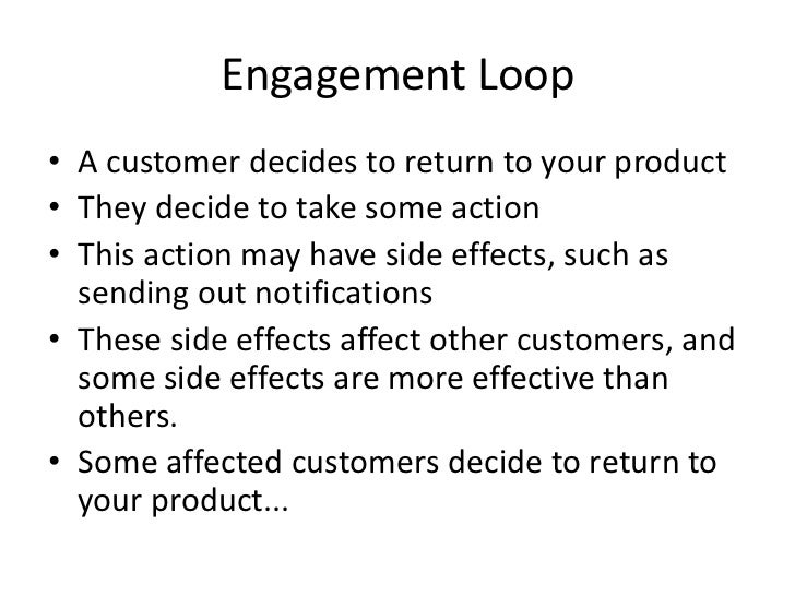 Engagement Loop • A customer decides to return to your product • They decide to take some action • This action may have si...