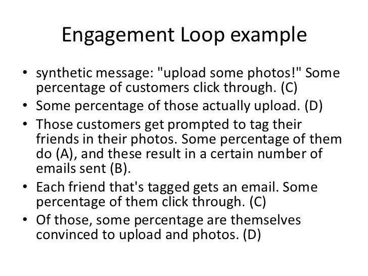 Engagement Loop example • synthetic message: quot;upload some photos!quot; Some   percentage of customers click through. (...