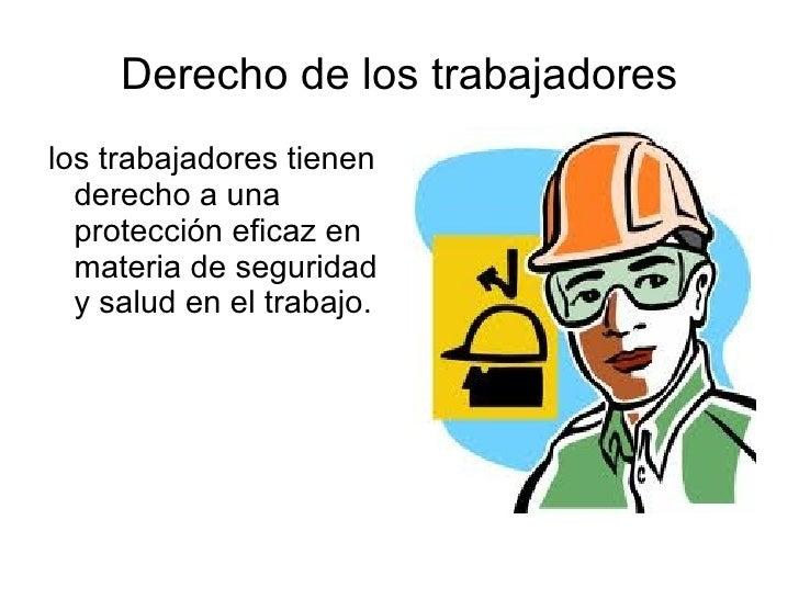 Derecho de los trabajadores <ul><li>los trabajadores tienen derecho a una protección eficaz en materia de seguridad y salu...
