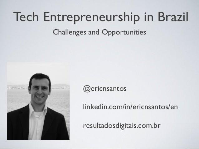 Tech Entrepreneurship in Brazil Challenges and Opportunities  @ericnsantos linkedin.com/in/ericnsantos/en resultadosdigita...